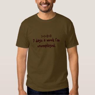 7 days a week I'm unemployed. T-Shirt
