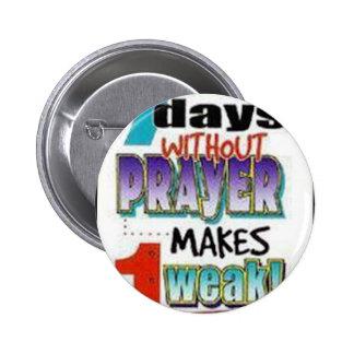 7 Days Without Prayer Pinback Button
