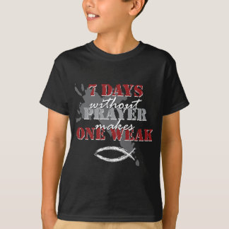 7 days without Prayer T-Shirt