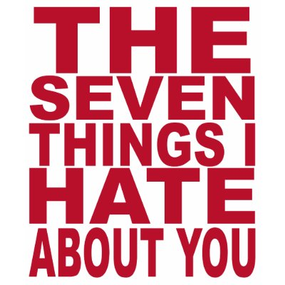 things i hate. 7 Things I Hate About You