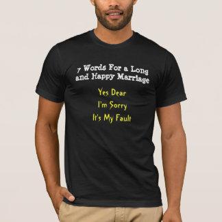 7 Words For a Long and Happy Marriage, Yes Dear... T-Shirt