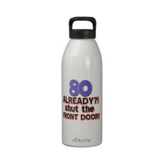 80 already? Shut the front door Reusable Water Bottles
