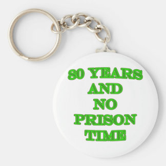 80 and no prison time basic round button keychain