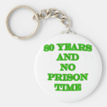 80 and no prison time keychain