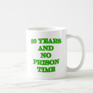 80 and no prison time classic white coffee mug