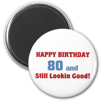 80 and still lookin good refrigerator magnet