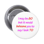80 Behoove You Pinback Button