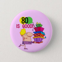 80 is Good Birthday Tshirts and Gifts Button