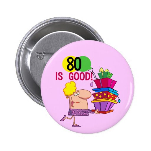 80 is Good Birthday Tshirts and Gifts Pinback Button