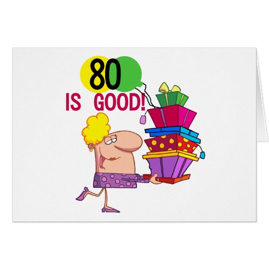 80 is Good Birthday Tshirts and Gifts Card