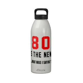 80 is the new ..what was i saying reusable water bottle