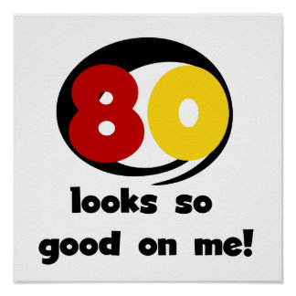 80 Looks So Good On Me T-shirts and Gifts Poster