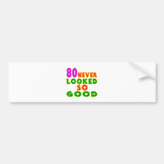 80 Never Looked So Good Birthday Designs Bumper Stickers