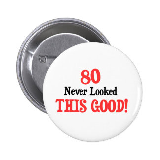 80 Never Looked This Good 2 Inch Round Button
