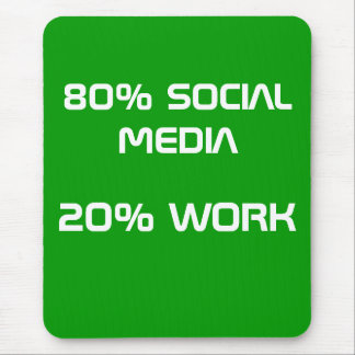 80% SOCIAL MEDIA 20% WORK MOUSE PAD