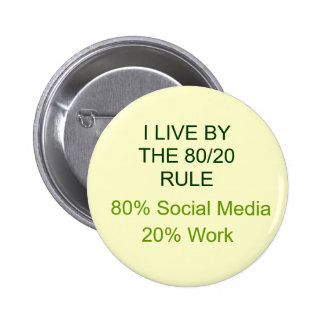 80% SOCIAL MEDIA 20% WORK PINBACK BUTTON