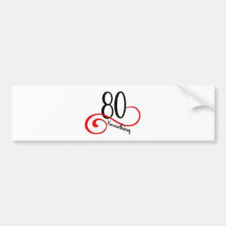 80 Something Bumper Sticker