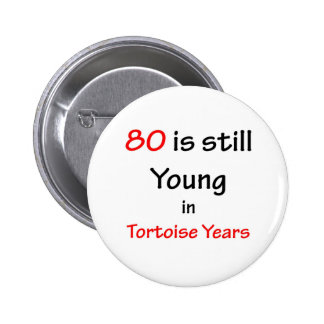 80 Tortoise Years Pinback Buttons