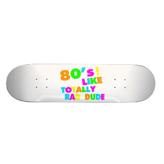 80's Like Totally Rad Dude Neon Skateboard Deck