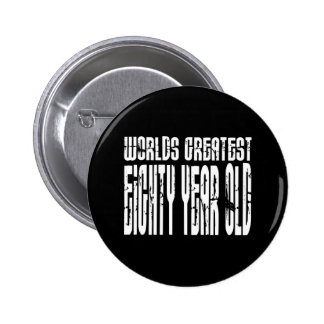80th Birthday 80  World's Greatest Eighty Year Old Pinback Button