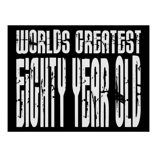 80th Birthday 80  World's Greatest Eighty Year Old Poster