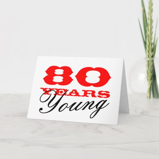 80th Birthday Card For 80 Years Young Men Or Women Zazzle