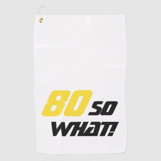 80th Birthday Funny 80 so what Motivational Golf Towel