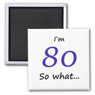 80th Birthday Funny I`m 80 so what Magnet