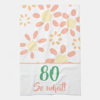 80th Birthday Orange Funny Watercolor Flower Kitchen Towel
