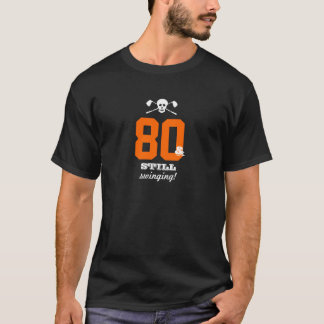 80th Birthday - Still Swinging - Golf Skull T-Shirt
