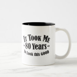80th it took me 80 eighty years to look this good Two-Tone coffee mug