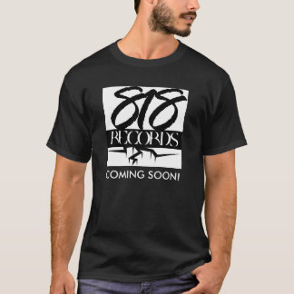 818 Records, COMING SOON! T-Shirt