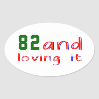 82 and loving it oval sticker