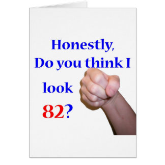 82 Do I Look 82? Greeting Card