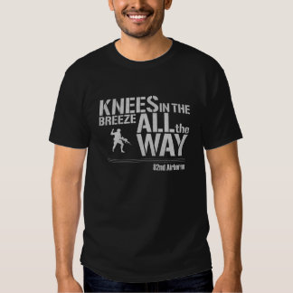 82nd Airborne All The Way Knees In The Breeze T Shirts