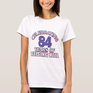 84 years of raising hell T-Shirt