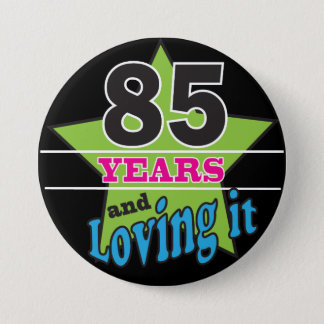 85 and Loving It | 85th Birthday Pinback Button
