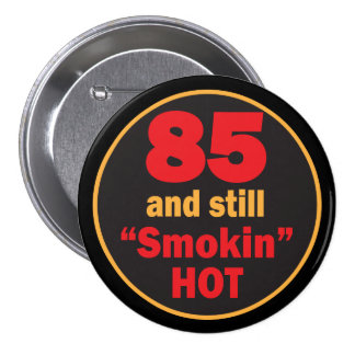 85 and Smokin Hot | 85th Birthday Button