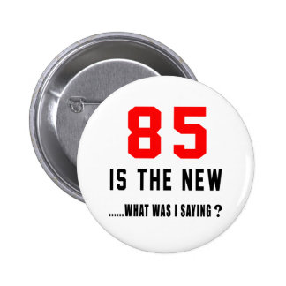 85 is the new ..what was i saying button