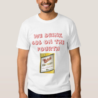 86919_RFT40oz, We Drink 40s on the Fourth T-Shirt