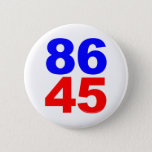 "86 45 PINBACK BUTTON<br><div class=""desc"">86: To throw a bum out of the joint (the joint in this case being The White House). 45 = The 45th President of the United States (who would be one Donald J. Trump). Wear this simple, bold statement on your lapel (or whenever else you&#39;d like to pin it) in...</div>"