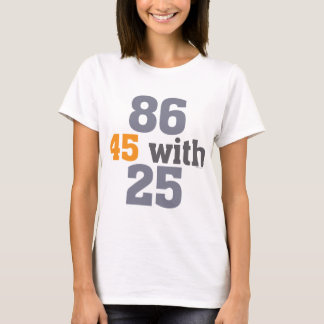 86 45 with 25 Impeach T-Shirt