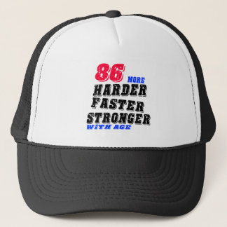 86 More Harder Faster Stronger With Age Trucker Hat