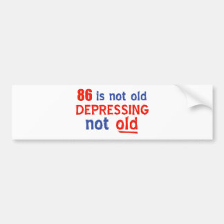 86 years is not old bumper sticker