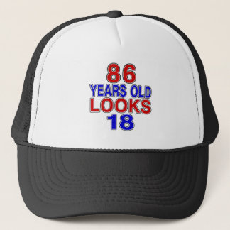 86 Years Old Looks 18 Trucker Hat