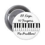 88 Keys., 10 Fingers., No Problem! 2 Inch Round Button