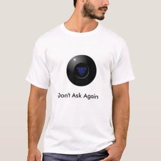 8 ball, Don't Ask Again T-Shirt