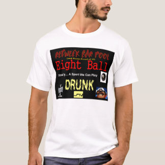 8 Ball, Finally a Game we can Play Drunk! T-Shirt