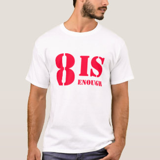 8 is enough T-Shirt