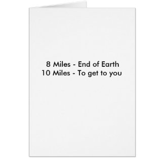 8 Miles - End of Earth10 Miles - To get to you Card